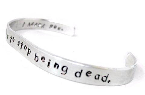 I Asked You to Stop Being Dead. I Heard You. - Aluminum Bracelet
