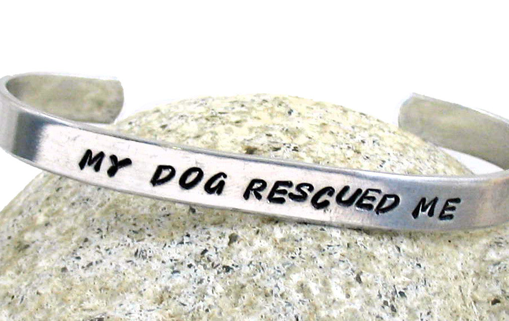 My Dog Rescued Me - Handstamped Aluminum Bracelet