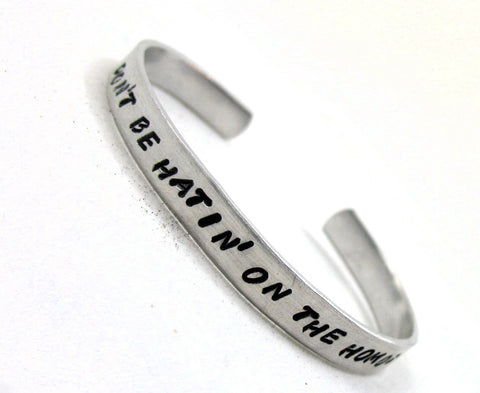 Don't Be Hatin' on the Homos - Aluminum Bracelet
