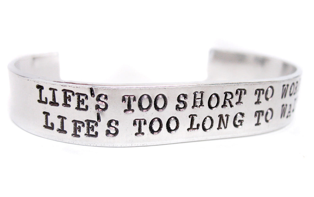 "Life's Too Short To Worry, Life's Too Long To Wait - 1/2"" Aluminum Cuff Bracelet, Hand Stamped Jewelry"