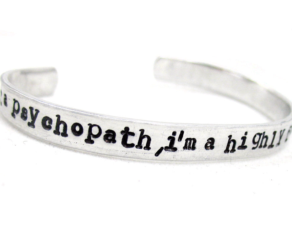 I'm Not a PsychoPath, I'm a Highly Functioning Sociopath - Aluminum Bracelet