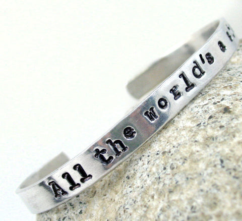 All the World's a Stage - Hand Stamped Aluminum Bracelet