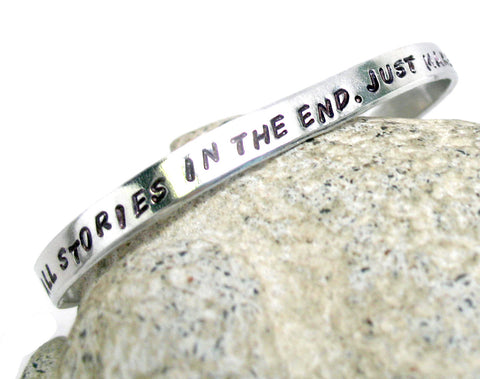 We're All Stories In the End... - Hand Stamped Aluminum Bracelet, Doctor Who Inspired