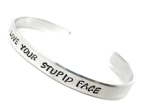 I Love Your Stupid Face - Aluminum Bracelet