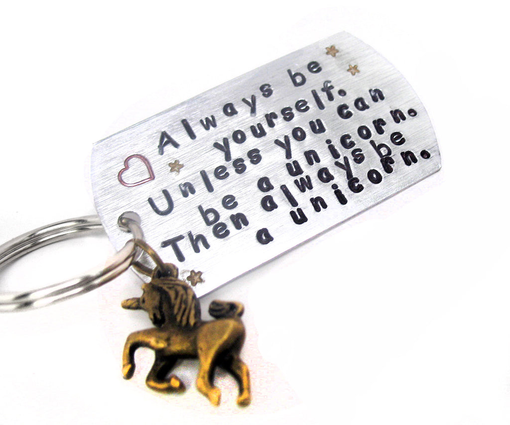 Always Be Yourself - Unless You Can Be a Unicorn... Aluminum Keychain w/Brass Unicorn