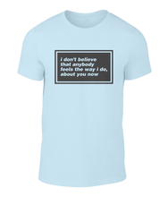 Load image into Gallery viewer, I Don't Believe That Anybody - Oasis - Wonderwall - Lyric T-Shirt