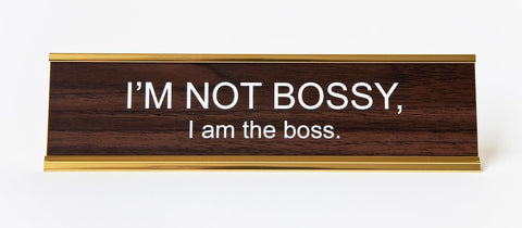 I'm not bossy, I am the boss!