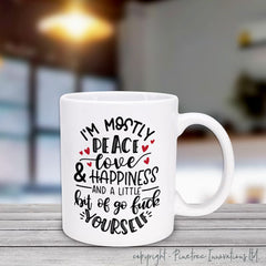 I'm Mostly Peace Love Happiness