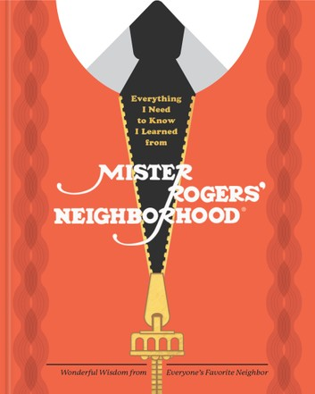 Everything I Need To Know I Learned From Mr. Rogers Neighborhood Book