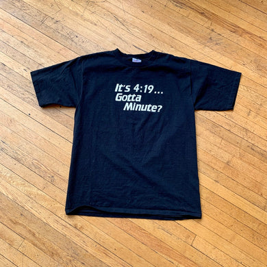It's 4:19 Got A Minute? T-Shirt