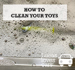How to clean your toys.