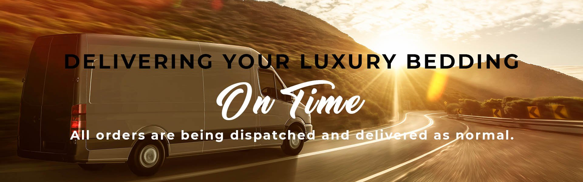 Delivering Your Luxury Bedding - Safely & On Time