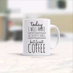 Bugabaloo, Inc. Mug - Make All The Pretty Things But First Coffee HL
