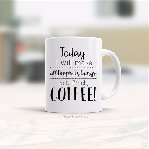 Mug - Make All The Pretty Things, But First Coffee MC