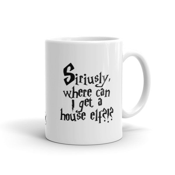 Mug - Siriusly, Where Can I Get A House Elf?