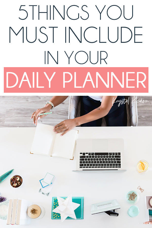 5 Things You Need To Include In Your Daily Planner to keep your day organized and to help you have a productive day.