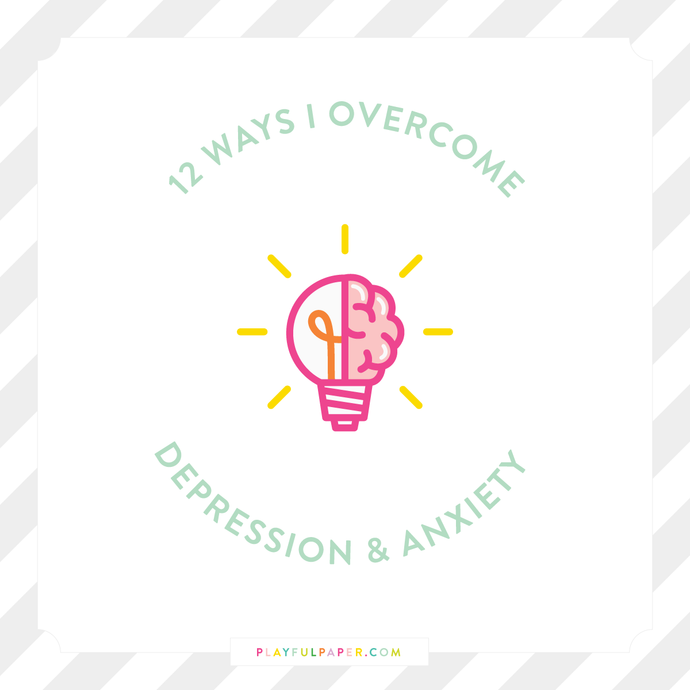 12 Ways I Overcome Depression and Anxiety
