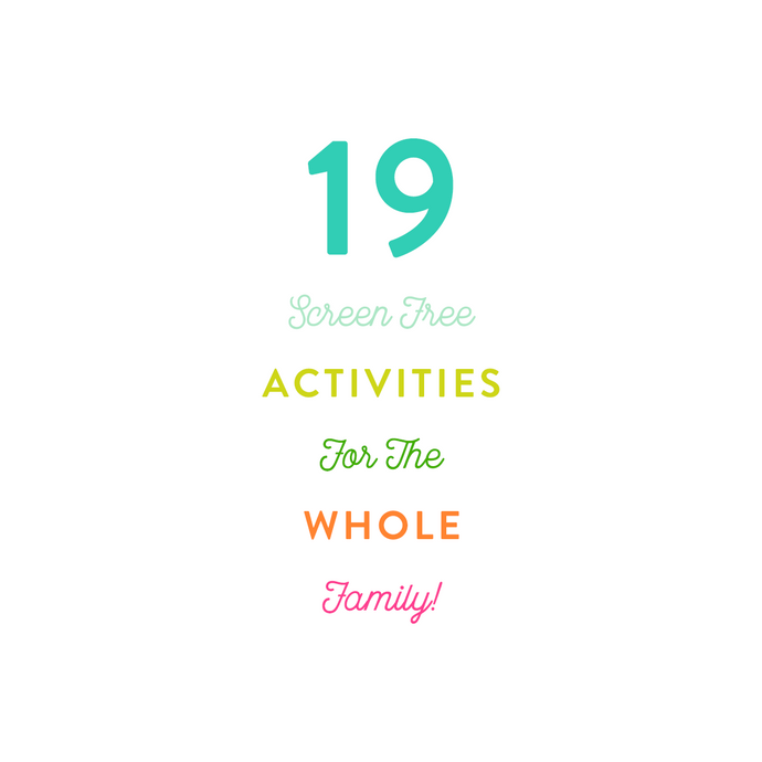 19 Screen Free Activities For The Whole Family