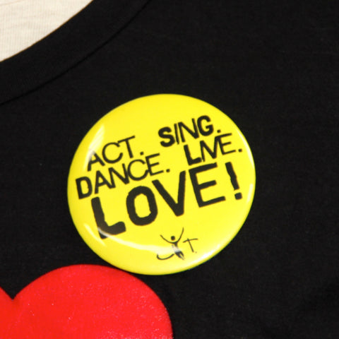 Button: Act. Sing. Dance. Live. Love!