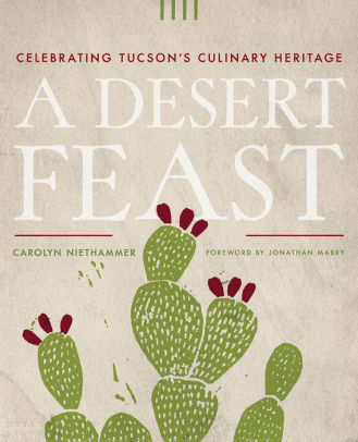 NEW! A Desert Feast: Celebrating Tucson's Culinary Heritage