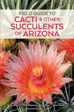 Field Guide to Cacti & Other Succulents of Arizona