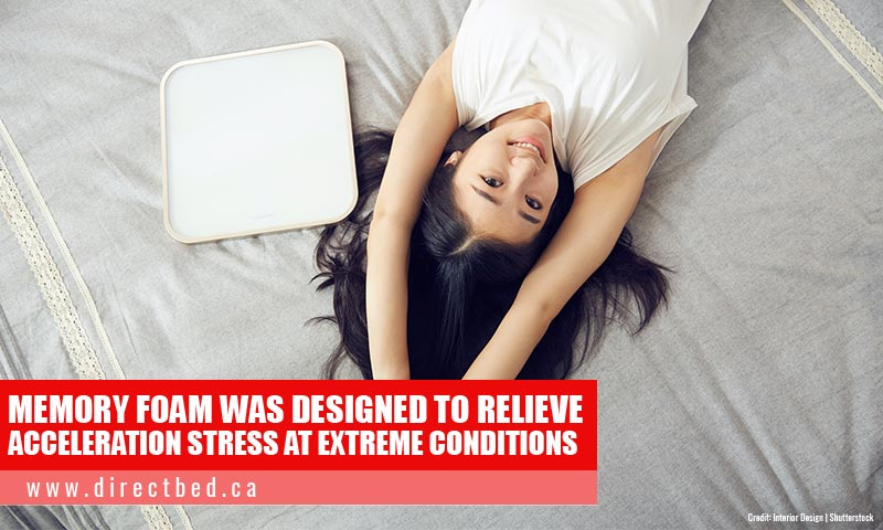 Memory foam was designed to relieve acceleration stress at extreme conditions