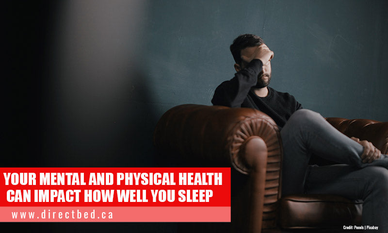 Your mental and physical health can impact how well you sleep