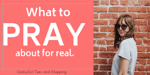 What to Pray for During Prayer Time - Cool Christian Shirts