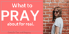 What to Pray for During Prayer Time