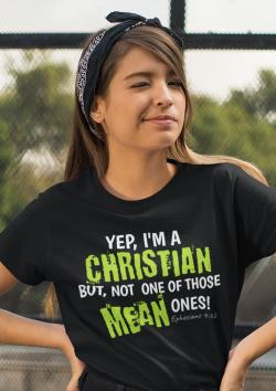 Image of I'm a CHRISTIAN Shirt - Not one of those MEAN ones