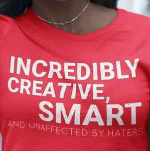 Incredibly Creative, Smart and Unaffected by Haters