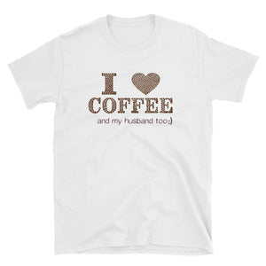 I Love Coffee (and my husband too) Shirt