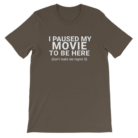 Image of I paused my movie to be here - Short-Sleeve Unisex T-Shirt