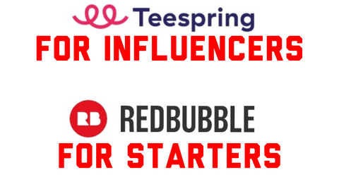 TeeSpring Vs RedBubble For Beginners
