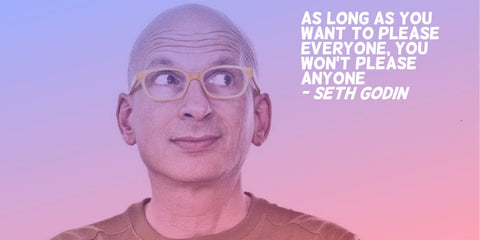 Seth Godin about Pleasing Everyone