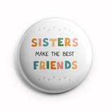 Sisters make the best friends 58mm Pin Badge  R8002025