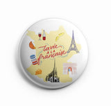 AVI Pin up Badge  La vie à la Française Paris France  (Translation: The French life) Regular Size 58mm R8002048