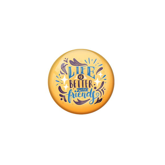 AVI Yellow Metal Pin Badges with Positive Quotes Life is better with friends Design