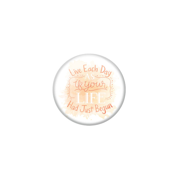 AVI White Metal Pin Badges with Positive Quotes Live each day as if your life had just begun Design