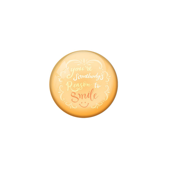 AVI Cream Metal Pin Badges with Positive Quotes You are somebodys reason for smile Design