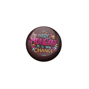 AVI Brown Metal Fridge Magnet with Positive Quotes Every monday is a new chance Design