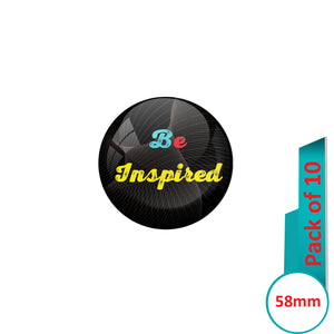 AVI Pin Badges with Black Be inspired Quote Design Pack of 10