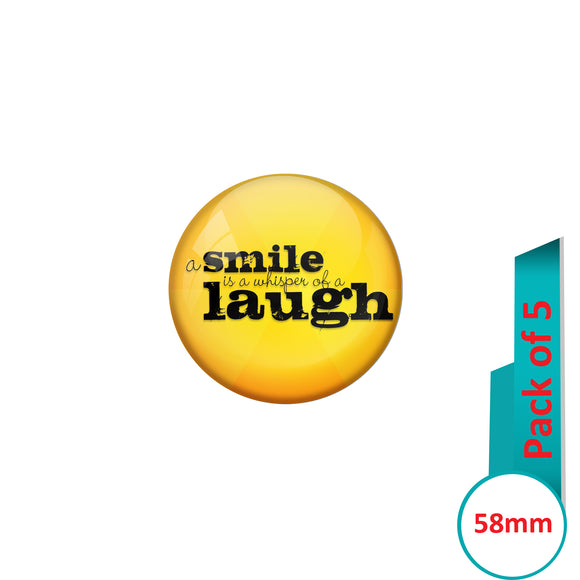 AVI Pin Badges with Yellow A smile is a whisper of laugh Quote Design Pack of 5