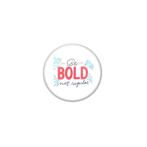 AVI White Metal Fridge Magnet with Positive Quotes Be bold not regular Design