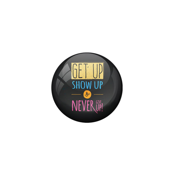 AVI Black Metal Pin Badges with Positive Quotes Get up show up and never give up Design