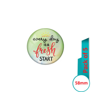 AVI Pin Badges with Green  Every Day is a fresh start Quote Design Pack of 5