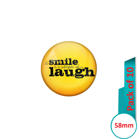 AVI Pin Badges with Yellow A smile is a whisper of laugh Quote Design Pack of 10