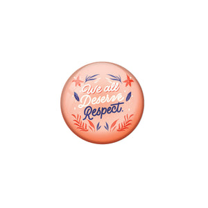 AVI Pink Metal Pin Badges with Positive Quotes We all deserve respect Design