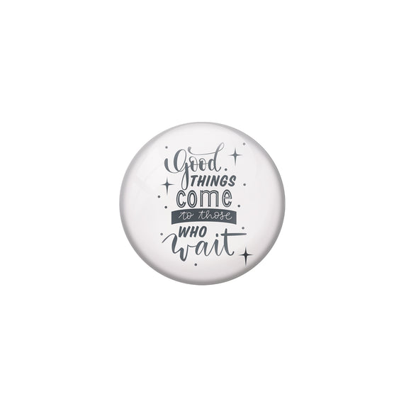 AVI Grey Metal Pin Badges with Positive Quotes Good things comes to those who wait Design