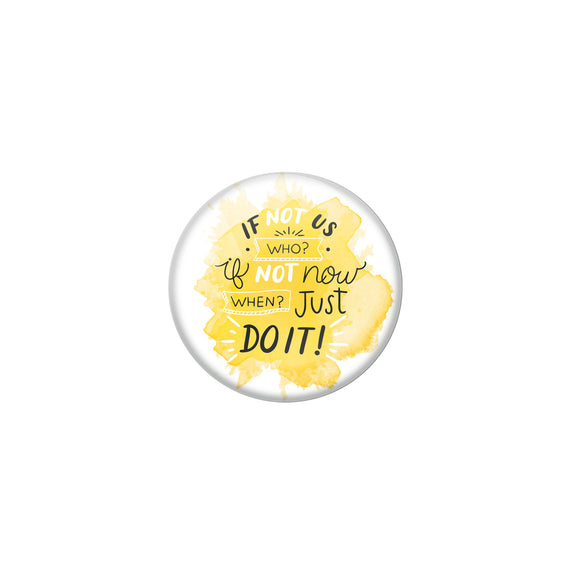 AVI Yellow Metal Pin Badges with Positive Quotes If not us who if not now when just do it Design